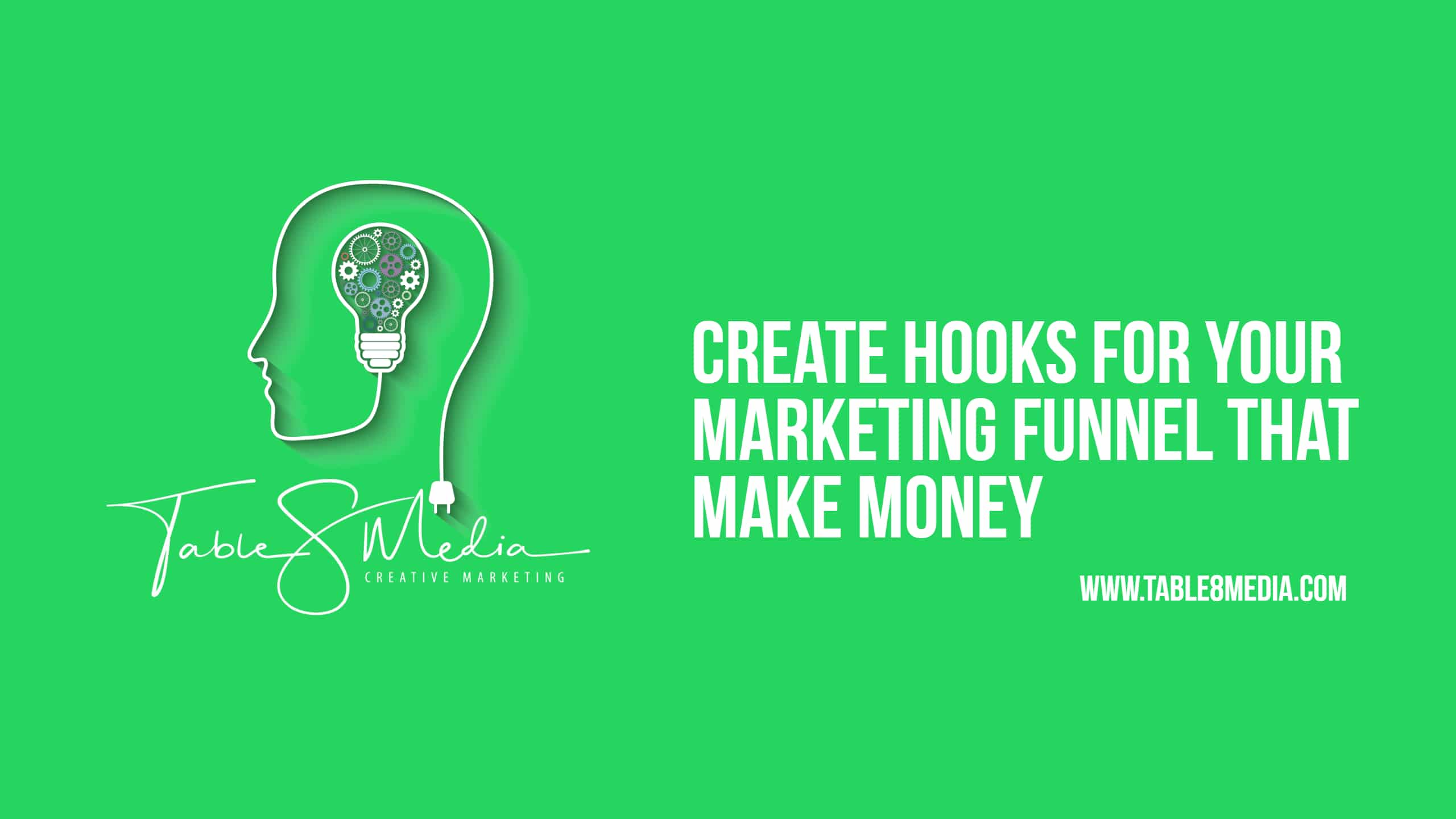Create the right hooks for your marketing funnel and make money